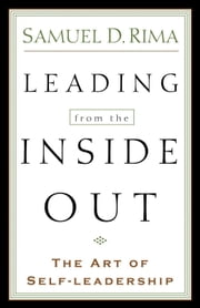 Leading from the Inside Out - The Art of Self-Leadership ebook by Samuel D. Rima