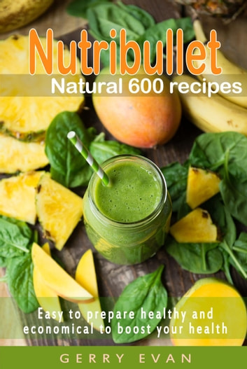 Nutribullet Natural 600 Recipes ebook by Jeffrey Windel