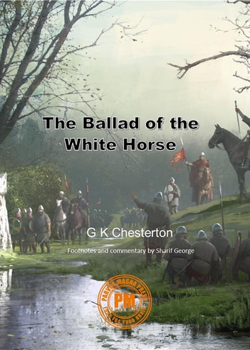 The Ballad of the White Horse - with explanatory and historical footnotes ebook by G K Chesterton