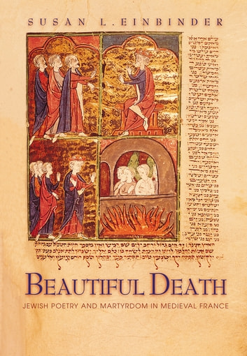 Beautiful Death - Jewish Poetry and Martyrdom in Medieval France ebook by Susan L. Einbinder