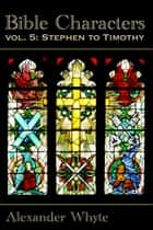 Bible Characters - Stephen to Timothy ebook by Alexander Whyte