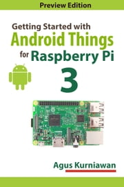 Getting Started with Android Things for Raspberry Pi 3 ebook by Agus Kurniawan