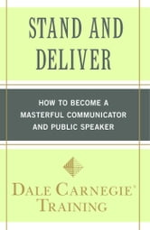 Stand and Deliver - How to Become a Masterful Communicator and Public Speaker ebook by Dale Carnegie Training