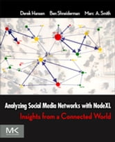 Analyzing Social Media Networks with NodeXL - Insights from a Connected World ebook by Derek Hansen,Ben Shneiderman,Marc A. Smith