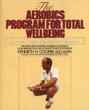 Aerobics Program For Total Well-Being - Exercise, Diet , And Emotional Balance ebook by Kenneth H. Cooper