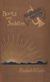 Boots and Saddles: Or Life in Dakota with General Custer ebook by Custer, Elizabeth Bacon