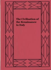 The Civilisation of the Renaissance in Italy ebook by Jacob Burckhardt