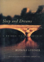 Sleep and Dreams: A Bridge to the Spirit ebook by Rudolf Steiner, Michael Lipson