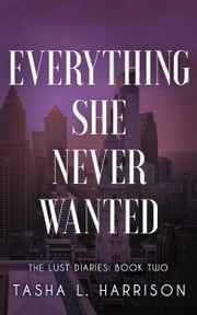 Everything She Never Wanted ebook by Tasha L. Harrison