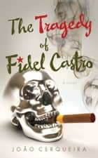 The Tragedy of Fidel Castro ebook by Joao Cerqueira
