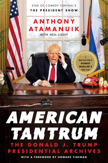 American Tantrum - The Donald J. Trump Presidential Archives ebook by Anthony Atamanuik,Neil Casey