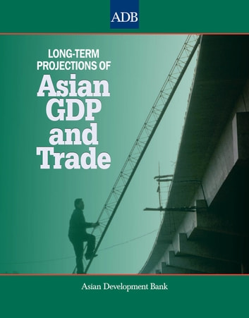 Long-Term Projections of Asian GDP and Trade eBook by Asian Development Bank