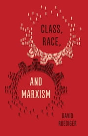 Class, Race and Marxism ebook by David Roediger