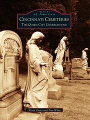 Cincinnati Cemeteries: - The Queen City Underground ebook by Kevin Grace