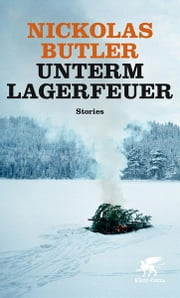 Unterm Lagerfeuer - Stories ebook by Nickolas Butler