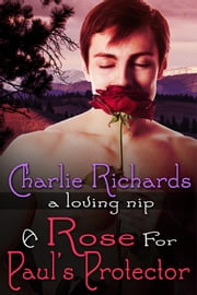 A Rose for Paul's Protector ebook by Charlie Richards