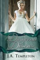 Dangerous Desires ebook by J.A. Templeton