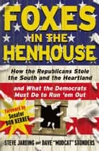 "Foxes in the Henhouse - How the Republicans Stole the South and the Heartland and What the Democrats Must Do to Run 'em Out ebook by Steve Jarding, Dave ""Mudcat"" Saunders, Bob Kerrey"