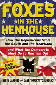 "Foxes in the Henhouse - How the Republicans Stole the South and the Heartland and What the Democrats Must Do to Run 'em Out ebook by Steve Jarding,Dave ""Mudcat"" Saunders,Bob Kerrey"