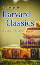 The Complete Harvard Classics - All 51 Volumes in One Edition - The Anthology of the Greatest Works of World Literature - Dr. Eliot's Five Foot Shelf ebook by Plato, Marcus Aurelius, William Shakespeare,...