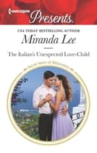The Italian's Unexpected Love-Child - A Secret Baby Romance ekitaplar by Miranda Lee