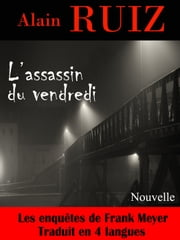 L'assassin du vendredi (Les enquêtes de Frank Meyer) ebook by Alain Ruiz