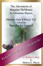 The Adventures of Maurice DeMouse by Grandma Sharon, Maurice Gets a Fuzzy Tail ebook by Sharon E. Meyer