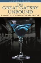 The Great Gatsby Unbound ebook by F. Scott Fitzgerald, Karena Rose