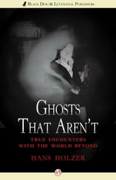 Ghosts That Aren't - True Encounters with the World Beyond ebook by Hans Holzer