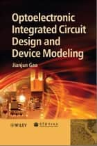 Optoelectronic Integrated Circuit Design and Device Modeling ebook by Jianjun Gao