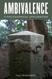 Ambivalence - A Philosophical Exploration ebook by Hili Razinsky