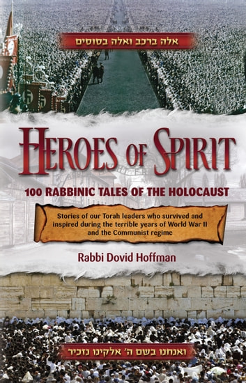 Heroes of Spirit - 100 Rabbinic Tales of the Holocaust ebook by Rabbi David Hoffman