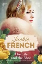 The Lily and the Rose (Miss Lily, #2) ebook by Jackie French