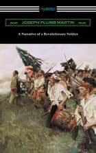 A Narrative of a Revolutionary Soldier eBook by Joseph Plumb Martin