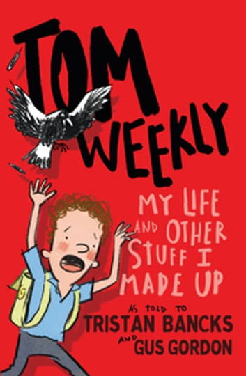 Tom Weekly 1: My Life and Other Stuff I Made Up ebook by Tristan Bancks