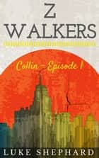 Z Walkers: Collin - Episode 1 ebook by Luke Shephard