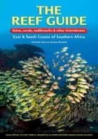 The Reef Guide - fishes, corals, nudibranchs & other vertebratesEast & South Coasts of Southern Africa ebook by Dennis King