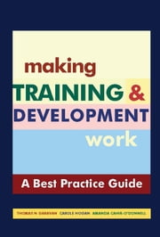 "Making Training & Development Work: A ""Best Practice"" Guide ebook by Thomas N Garavan, Carole Hogan, Amanda Cahir-O'Donnell"
