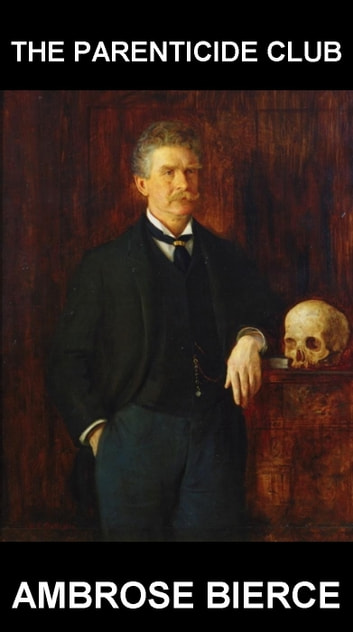 The Parenticide Club [con Glossario in Italiano] ebook by Ambrose Bierce,Eternity Ebooks