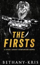 The Firsts: A Guzzi Legacy Companion Novel - The Guzzi Legacy, #7 ebook by Bethany-Kris