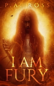 I Am Fury ebook by P.A. Ross