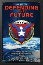 The Best of Defending the Future ebook by Jack McDevitt,Charles E. Gannon,Mike McPhail