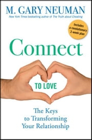 Connect to Love: The Keys to Transforming Your Relationship ebook by Neuman, M. Gary