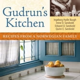 Gudrun's Kitchen - Recipes from a Norwegian Family ebook by Irene O. Sandvold,Edward O. Sandvold,Quinn E. Sandvold,Ingeborg Hydle Baugh