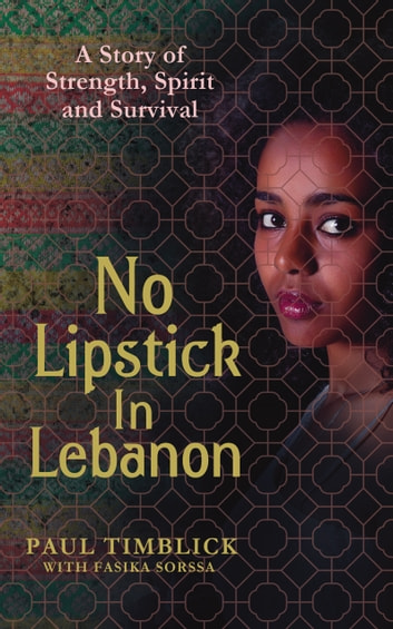 No Lipstick in Lebanon ebook by Paul Timblick,Fasika Sorssa