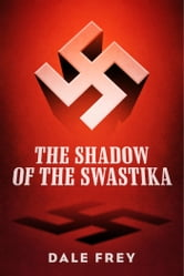 The Shadow of the Swastika ebook by Dale Frey