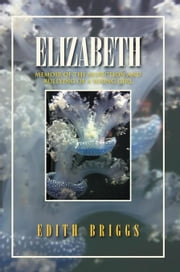 Elizabeth - Memoir of the Seduction and Bullying of a Young Girl ebook by Edith Briggs