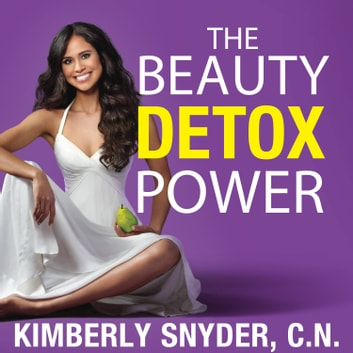 The Beauty Detox Power - Nourish Your Mind and Body for Weight Loss and Discover True Joy audiobook by Kimberly Snyder, C.N.