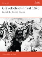 Gravelotte-St-Privat 1870 - End of the Second Empire ebook by Philipp Elliot-Wright