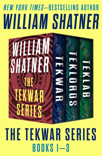 The TekWar Series Books 1–3 - TekWar, TekLords, and TekLab ebook by William Shatner
